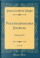 Polytechnisches Journal, Vol. 40 by Johann Gottfried Dingler