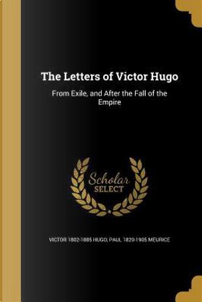 LETTERS OF VICTOR HUGO by Victor 1802-1885 Hugo