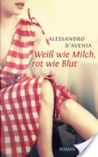 Weiß wie Milch, rot wie Blut by Alessandro D'Avenia