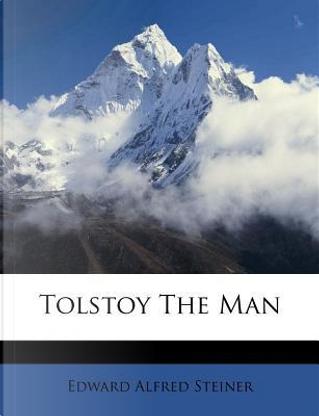 Tolstoy the Man by Edward Alfred Steiner