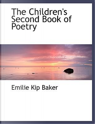 The Children's Second Book of Poetry by Emilie Kip Baker