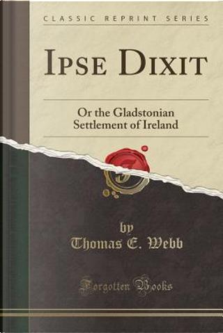 Ipse Dixit by Thomas E. Webb