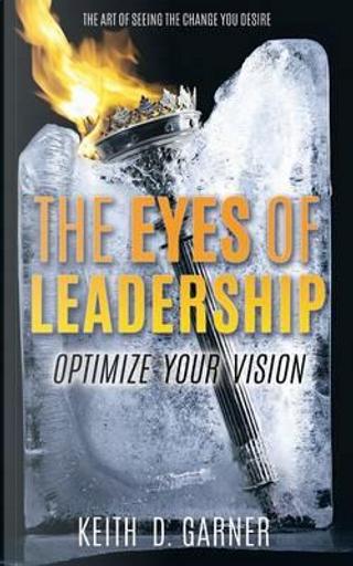 EYES OF LEADERSHIP by Keith D. Garner