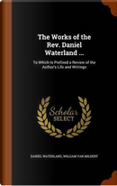 The Works of the REV. Daniel Waterland . by Reverend Daniel Waterland