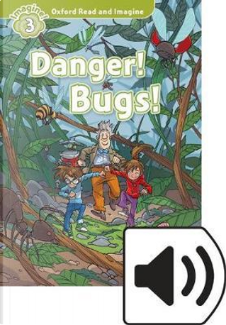 Danger! bugs! Oxford read and imagine. Level 3. Con audio pack. Con espansione online by Paul Shipton