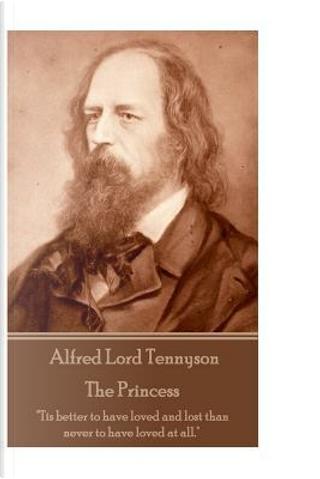 The Princess by Alfred Tennyson Baron Tennyson