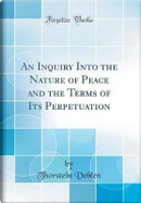 An Inquiry Into the Nature of Peace and the Terms of Its Perpetuation (Classic Reprint) by Thorstein Veblen