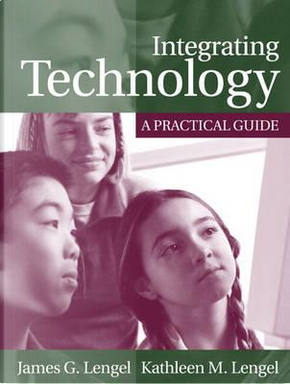 Integrating Technology by James G. Lengel