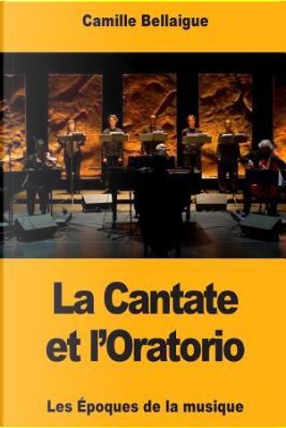 La Cantate et l'Oratorio by Camille Bellaigue