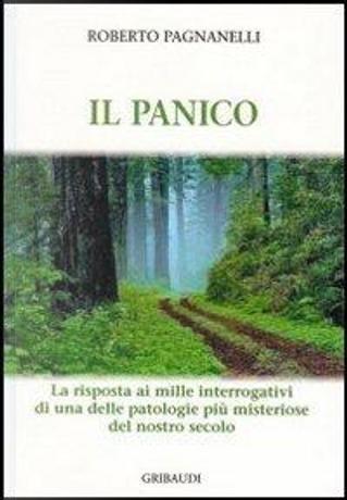 Il panico. La risposta ai mille interrogativi di una delle patologie più misteriose del nostro secolo by Roberto Pagnanelli