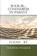 Book III......Conundrum En passant by Thomas Walker