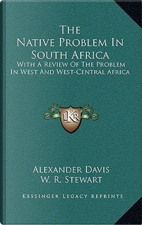 The Native Problem in South Africa by Alexander Davis