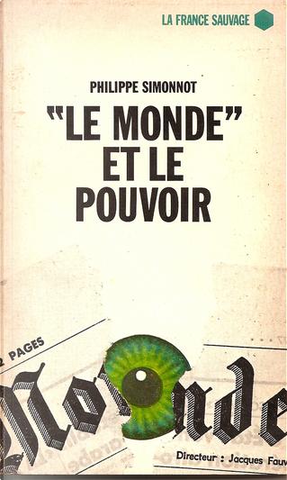 """""""Le Monde"""" et le pouvoir by Philippe Simonnot"""