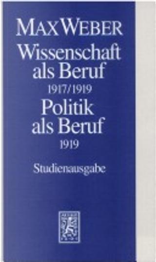 Wissenschaft als Beruf 1917/1919. Politik als Beruf 1919. by Wolfgang J. Mommsen, Wolfgang Schluchter, Birgitt Morgenbrod