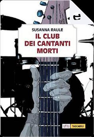 Il club dei cantanti morti by Susanna Raule