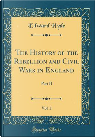 The History of the Rebellion and Civil Wars in England, Vol. 2 by Edward Hyde