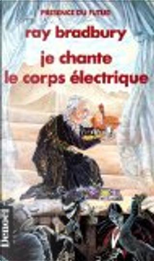 Je chante le corps électrique by Ray Bradbury