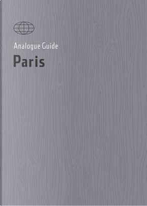 Analogue Guide Paris by Alana Stone