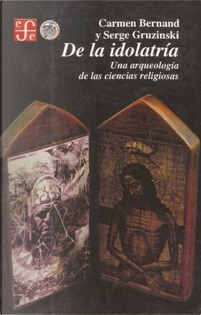 De la Idolatría by Carmen Bernand, Serge Gruzinski