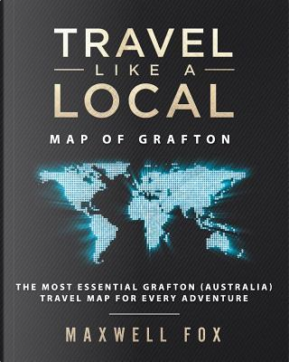 Travel Like a Local - Map of Grafton by Maxwell Fox