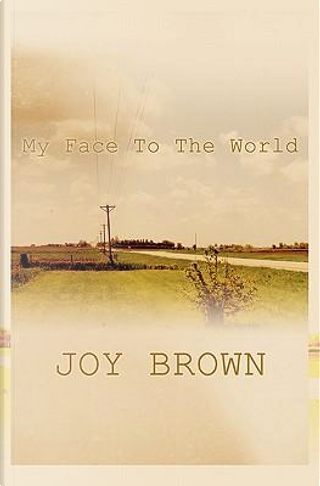 My Face to the World by Joy Brown