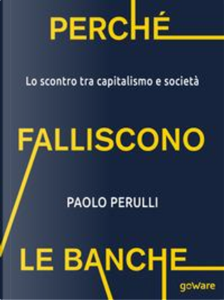 Perché falliscono le banche. Lo scontro tra capitalismo e società by Paolo Perulli