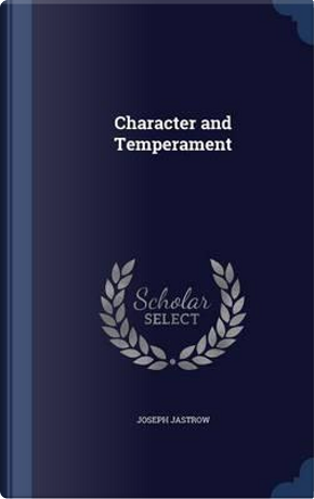 Character and Temperament by Joseph Jastrow
