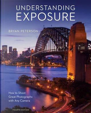 Understanding Exposure by Bryan Peterson