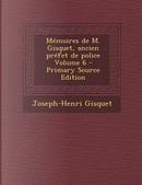 Memoires de M. Gisquet, Ancien Prefet de Police Volume 6 by Joseph-Henri Gisquet