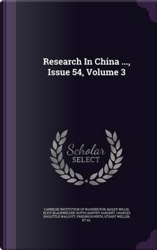 Research in China ..., Issue 54, Volume 3 by Bailey Willis
