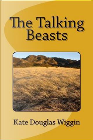 The Talking Beasts by Kate Douglas Smith Wiggin