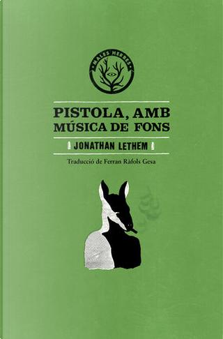 Pistola, amb música de fons by Jonathan Lethem