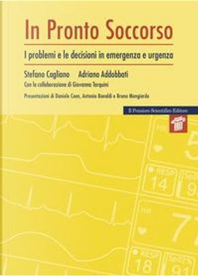 Pronto soccorso. I problemi e le decisioni di emergenza e urgenza by Stefano Cagliano