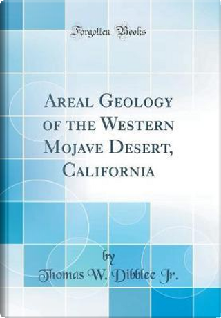 Areal Geology of the Western Mojave Desert, California (Classic Reprint) by Thomas W. Dibblee Jr.