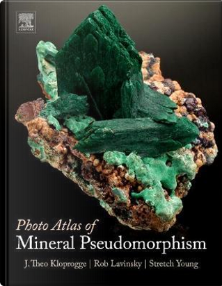 Photo Atlas of Mineral Pseudomorphism by J. Theo Kloprogge