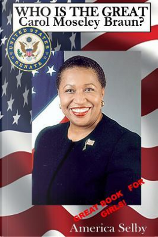 Who Is the Great Carol Mosley Braun? First African American U.s. Senator by America Selby