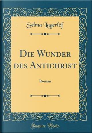 Die Wunder des Antichrist by Selma Lagerlöf