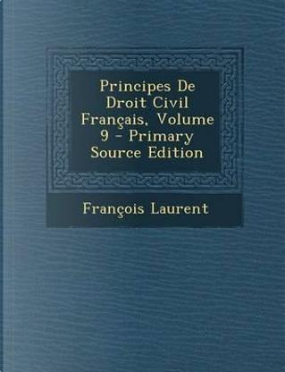 Principes de Droit Civil Francais, Volume 9 - Primary Source Edition by Francois Laurent