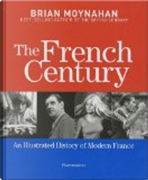 The French Century by Brian Moynahan