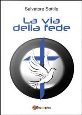 La via della fede by Salvatore Sottile