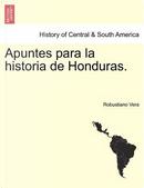 Apuntes para la historia de Honduras by Robustiano Vera