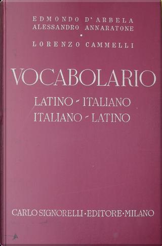 Vocabolario Latino-Italiano, Italiano-Latino by Alessandro Annaratone, Edmondo D'Arbela, Lorenzo Cammelli