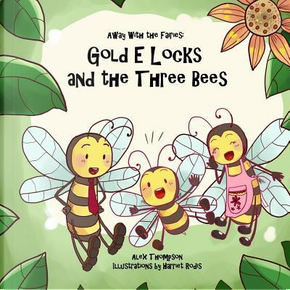 Gold E Locks and the Three Bees by Alex Thompson