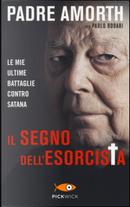 Il segno dell'esorcista by Gabriele Amorth, Paolo Rodari