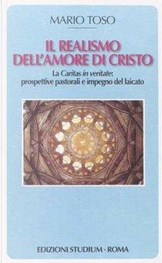 Il realismo dell'amore di Cristo. La Caritas in veritate. Prospettive pastorali e impegno del laicato by Mario Toso