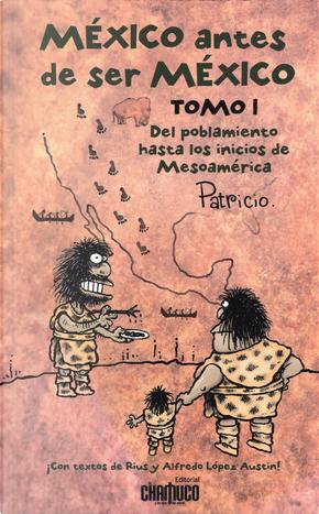México antes de ser México, Tomo 1 by Patricio