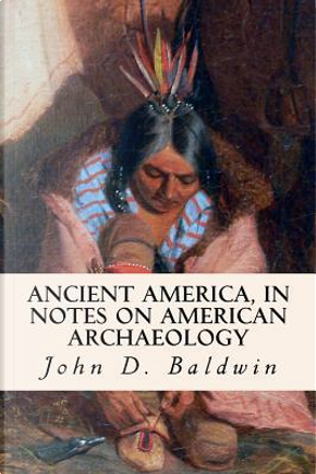 Ancient America, in Notes on American Archaeology by John D. Baldwin