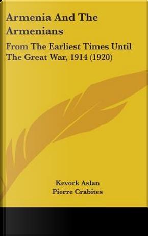 Armenia and the Armenians by Kevork Aslan