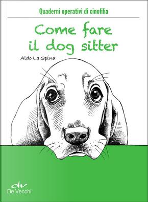 Come fare il dog sitter by Aldo La Spina