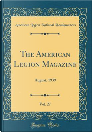 The American Legion Magazine, Vol. 27 by American Legion National Headquarters